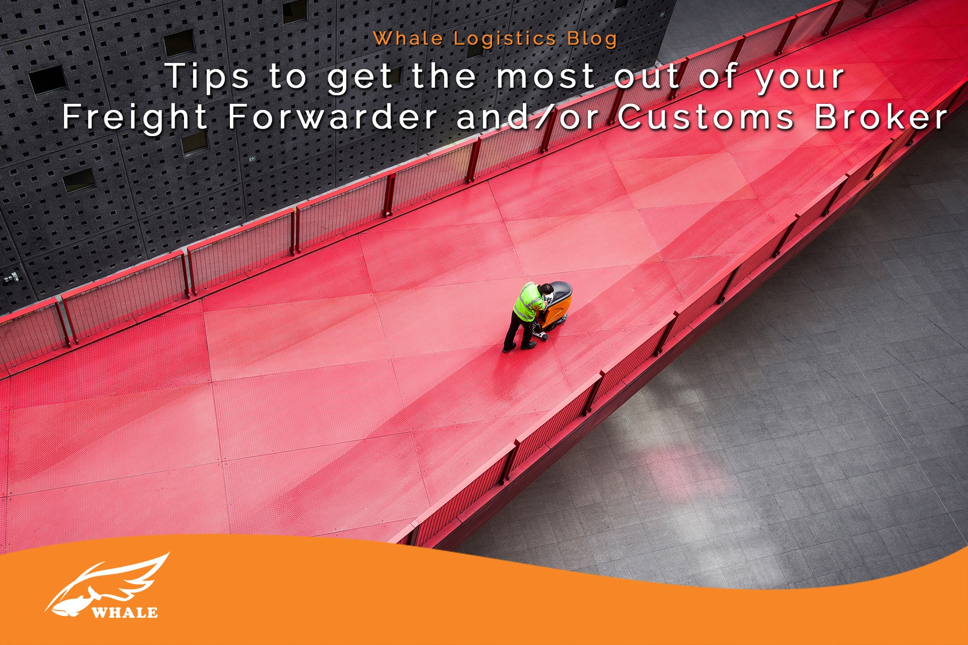 Tips to get the most out of your Freight Forwarder and/or Customs Broker